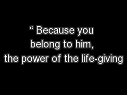""""""" Because you belong to him, the power of the life-giving PowerPoint PPT Presentation"""