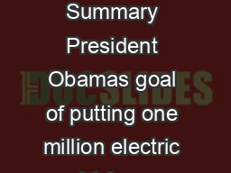 One Million Electric Vehicles By  February  Status Report   Executive Summary President Obamas goal of putting one million electric vehicles on the road by  represents a key milestone toward dramati PDF document - DocSlides