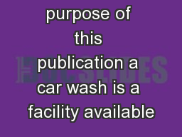 For the purpose of this publication a car wash is a facility available