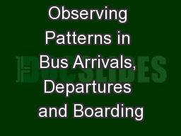 Observing Patterns in Bus Arrivals, Departures and Boarding