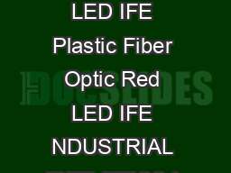 Plastic Fiber Optic Red LED IFE Plastic Fiber Optic Red LED IFE NDUSTRIAL IBER PTICS I NC www