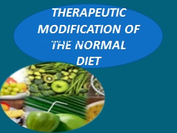 THERAPEUTIC MODIFICATION OF THE NORMAL DIET