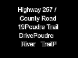 Highway 257 /  County Road 19Poudre Trail DrivePoudre   River   TrailP PowerPoint PPT Presentation