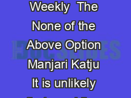 COMMENTARY october   vol xlviII no  EPW Economic  Political Weekly  The None of the Above Option Manjari Katju It is unlikely that providing Indian voters with a no vote option will either improve vo