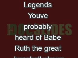 Babe Ruth Series Legends Youve probably heard of Babe Ruth the great baseball player PDF document - DocSlides