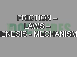 FRICTION – LAWS – GENESIS - MECHANISMS