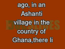 Once, long ago, in an Ashanti village in the country of Ghana,there li