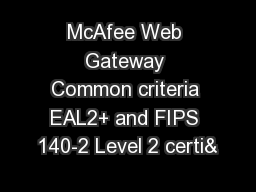 McAfee Web Gateway Common criteria EAL2+ and FIPS 140-2 Level 2 certi&