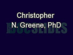 Christopher N. Greene, PhD PowerPoint PPT Presentation
