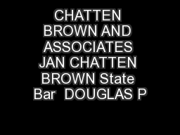 CHATTEN BROWN AND ASSOCIATES JAN CHATTEN BROWN State Bar  DOUGLAS P