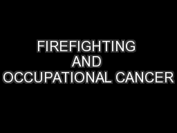 FIREFIGHTING AND OCCUPATIONAL CANCER
