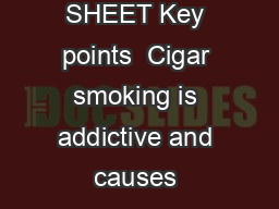 INFORMATION SHEET Key points  Cigar smoking is addictive and causes cancer e