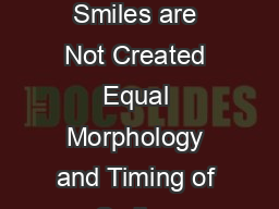 ORIGINAL PAPER All Smiles are Not Created Equal Morphology and Timing of Smiles  PDF document - DocSlides