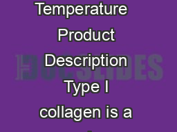 Collagen solution from bovine skin BioReagent Catalog Number C Storage Temperature   Product Description Type I collagen is a major structural component of skin bone tendon and other fibrous connecti