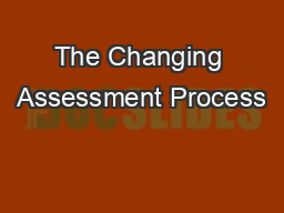 The Changing Assessment Process