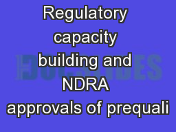 Regulatory capacity building and NDRA approvals of prequali PowerPoint PPT Presentation