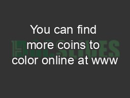 You can find more coins to color online at www PDF document - DocSlides