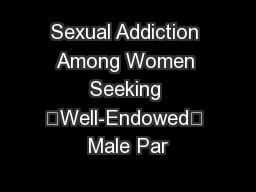 "Sexual Addiction Among Women Seeking ""Well-Endowed"" Male Par"