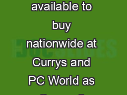 WtD All of the products below are available to buy nationwide at Currys and PC World as well as online at www PDF document - DocSlides