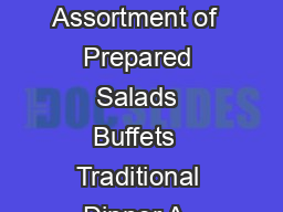 The Traditional Buffet Seasonal Greens with Assorted Dressings Assortment of  Prepared Salads Buffets  Traditional Dinner A  guarantee on number of people to be served is asked for  hours prior to yo