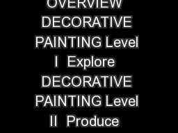 H Decorative Painting Proficiency Program A Members Guide OVERVIEW  DECORATIVE PAINTING Level I  Explore  DECORATIVE PAINTING Level II  Produce  DECORATIVE PAINTING Level III  Consume  DECORATIVE PAI