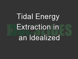Tidal Energy Extraction in an Idealized