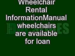 Wheelchair Rental InformationManual wheelchairs are available for loan
