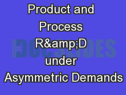 Product and Process R&D under Asymmetric Demands PowerPoint PPT Presentation