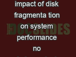 by Joe Kinsella While there is little dispute among IT professionals regarding the impact of disk fragmenta tion on system performance no independent guidelines exist to recommend the frequency of de PDF document - DocSlides