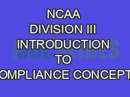 NCAA DIVISION III INTRODUCTION TO COMPLIANCE CONCEPTS