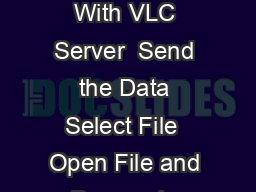 UDP Streaming With VLC Server  Send the Data Select File  Open File and Browse to select a fil e