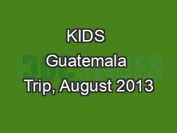KIDS Guatemala Trip, August 2013