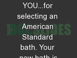 THANK  YOU...for selecting an American Standard bath. Your new bath is