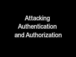 Attacking Authentication and Authorization