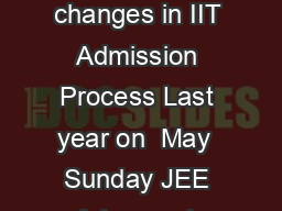 JEE Advanced  Analysis After introducing major changes in IIT Admission Process Last year on  May  Sunday JEE Advanced  stage  for IIT Admission Process was conducted