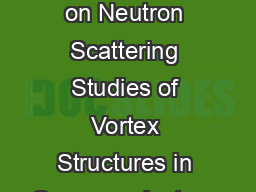 Symposium on Neutron Scattering Studies of Vortex Structures in Superconductors  PDF document - DocSlides