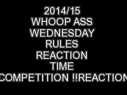 2014/15 WHOOP ASS WEDNESDAY RULES REACTION TIME COMPETITION !!REACTION PowerPoint PPT Presentation