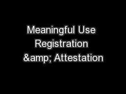 Meaningful Use Registration & Attestation PowerPoint PPT Presentation