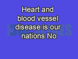 Heart and blood vessel disease is our nations No