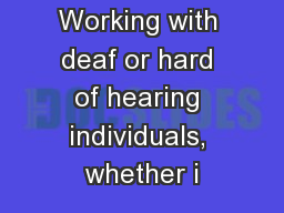 Working with deaf or hard of hearing individuals, whether i