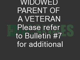 WIDOWED PARENT OF A VETERAN Please refer to Bulletin #7 for additional