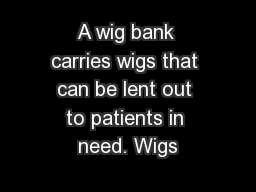 A wig bank carries wigs that can be lent out to patients in need. Wigs