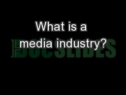 What is a media industry? PowerPoint PPT Presentation