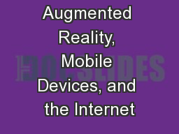 Augmented Reality, Mobile Devices, and the Internet