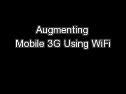 Augmenting Mobile 3G Using WiFi