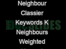 MODULE  Nearest Neighbour Classier and its variants LESSON  Nearest Neighbour Classier Keywords K Neighbours Weighted Nearest Neighbour  Nearest neighbour classiers This is amongst the simplest of al