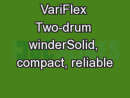 VariFlex Two-drum winderSolid, compact, reliable