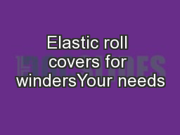 Elastic roll covers for windersYour needs