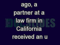 Several years ago, a partner at a law firm in California received an u