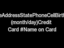NameAddressStatePhoneCellBirthday (month/day)Credit Card #Name on Card
